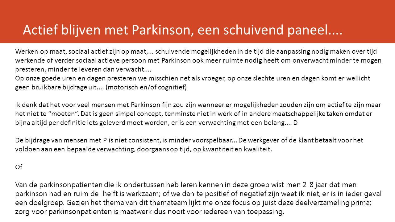 Actief blijven met Parkinson, een schuivend paneel.... Werken op maat, sociaal actief zijn op maat,... schuivende mogelijkheden in de tijd die aanpass