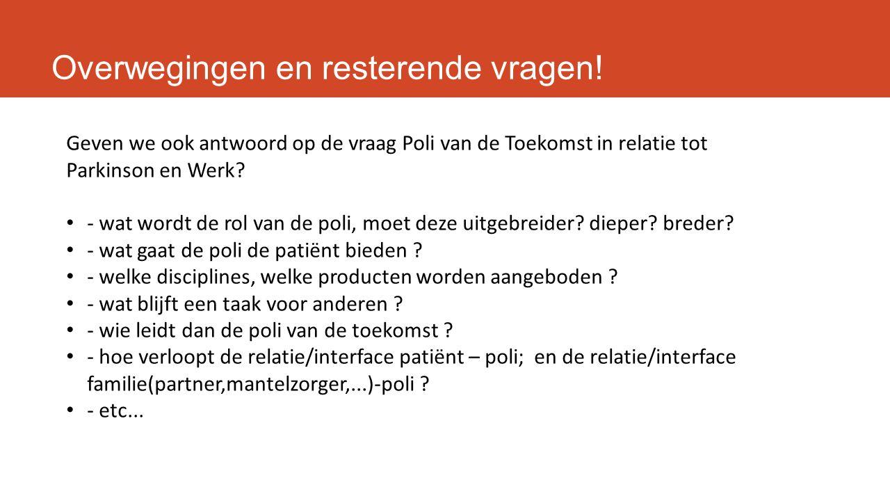Overwegingen en resterende vragen! Geven we ook antwoord op de vraag Poli van de Toekomst in relatie tot Parkinson en Werk? - wat wordt de rol van de