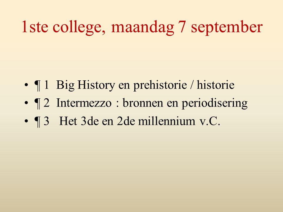 1ste college, maandag 7 september ¶ 1 Big History en prehistorie / historie ¶ 2 Intermezzo : bronnen en periodisering ¶ 3 Het 3de en 2de millennium v.