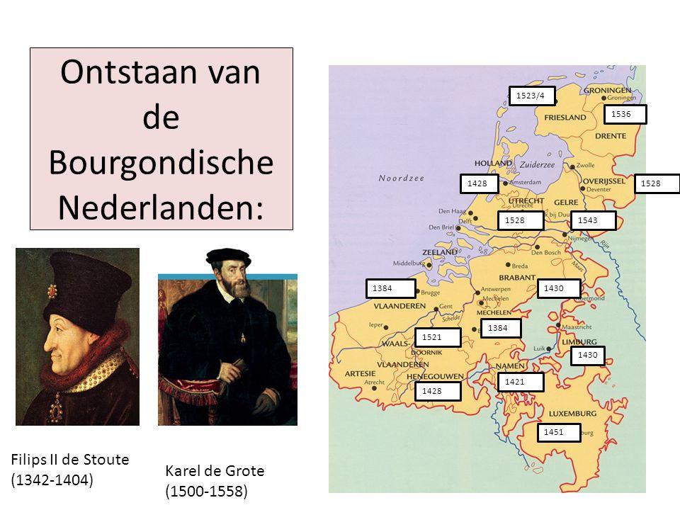 Ontstaan van de Bourgondische Nederlanden: 1384 1421 1428 1430 1451 1521 1523/4 1536 1528 1543 Filips II de Stoute (1342-1404) Karel de Grote (1500-15