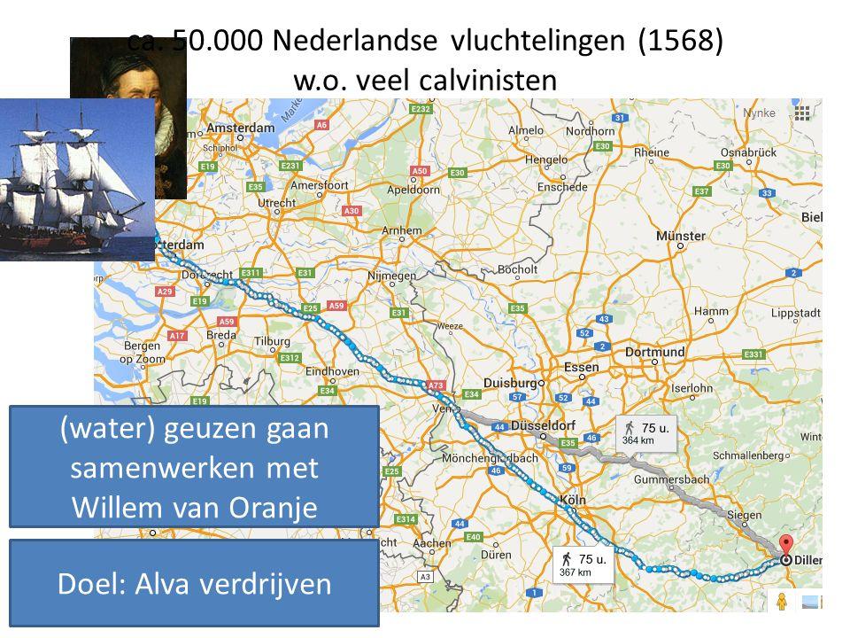 Doel: Alva verdrijven (water) geuzen gaan samenwerken met Willem van Oranje ca. 50.000 Nederlandse vluchtelingen (1568) w.o. veel calvinisten