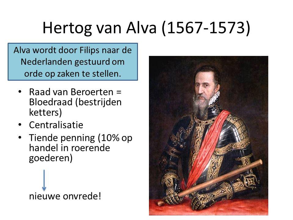 Hertog van Alva (1567-1573) Raad van Beroerten = Bloedraad (bestrijden ketters) Centralisatie Tiende penning (10% op handel in roerende goederen) nieu