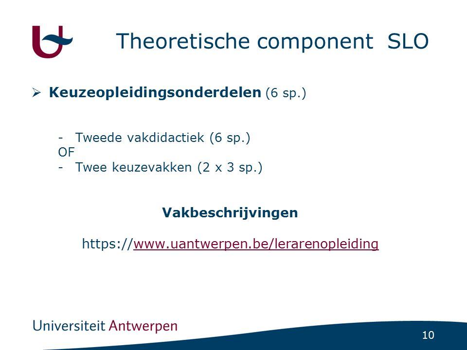 10 Theoretische component SLO  Keuzeopleidingsonderdelen (6 sp.) -Tweede vakdidactiek (6 sp.) OF -Twee keuzevakken (2 x 3 sp.) Vakbeschrijvingen http