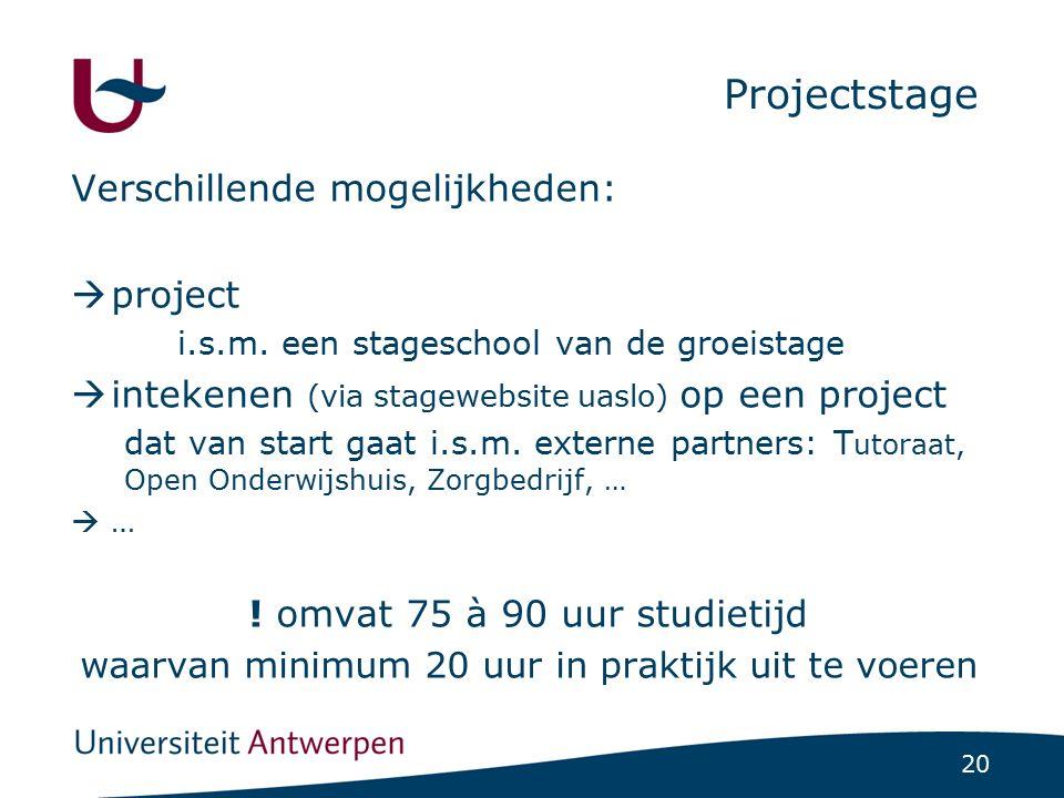20 Projectstage Verschillende mogelijkheden:  project i.s.m. een stageschool van de groeistage  intekenen (via stagewebsite uaslo) op een project da