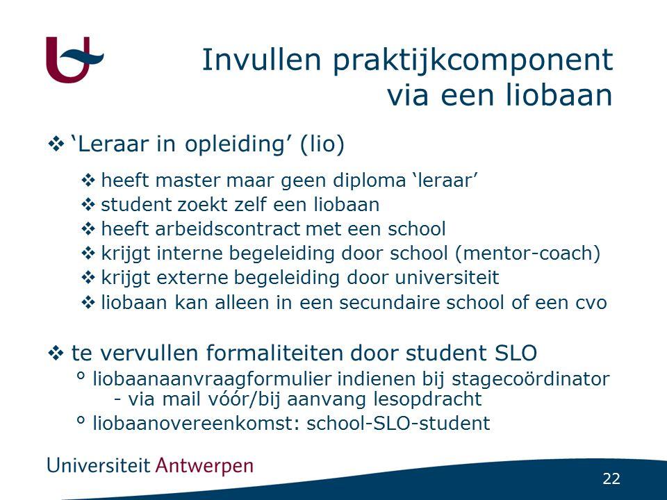 22 Invullen praktijkcomponent via een liobaan  'Leraar in opleiding' (lio)  heeft master maar geen diploma 'leraar'  student zoekt zelf een liobaan
