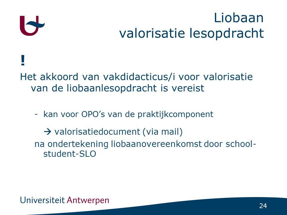 24 Liobaan valorisatie lesopdracht ! Het akkoord van vakdidacticus/i voor valorisatie van de liobaanlesopdracht is vereist -kan voor OPO's van de prak