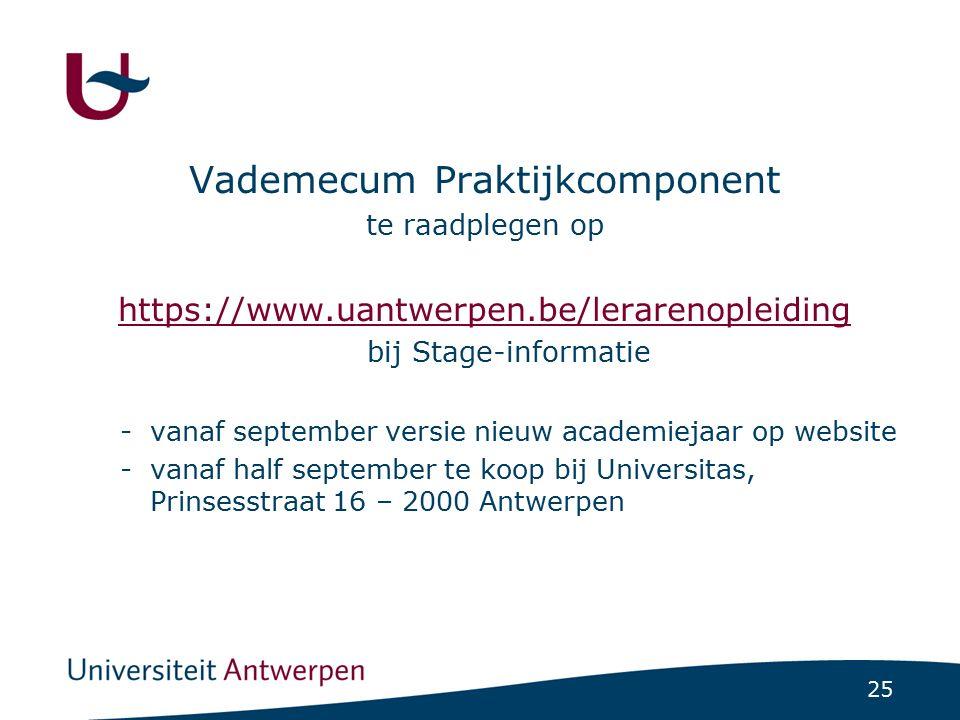 25 Vademecum Praktijkcomponent te raadplegen op https://www.uantwerpen.be/lerarenopleiding bij Stage-informatie -vanaf september versie nieuw academie