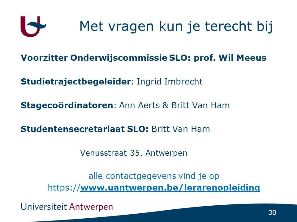 30 Met vragen kun je terecht bij Voorzitter Onderwijscommissie SLO: prof. Wil Meeus Studietrajectbegeleider: Ingrid Imbrecht Stagecoördinatoren: Ann A