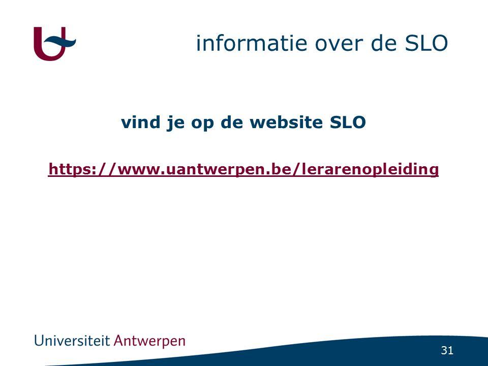 31 informatie over de SLO vind je op de website SLO https://www.uantwerpen.be/lerarenopleiding
