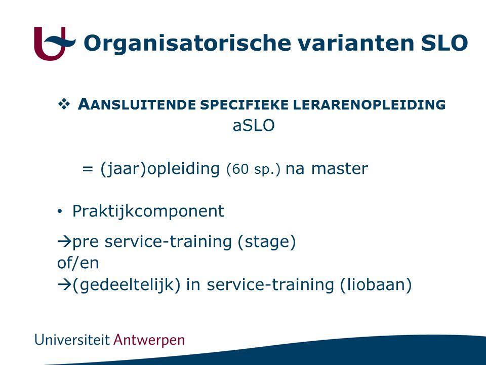  A ANSLUITENDE SPECIFIEKE LERARENOPLEIDING aSLO = (jaar)opleiding (60 sp.) na master Praktijkcomponent  pre service-training (stage) of/en  (gedeel