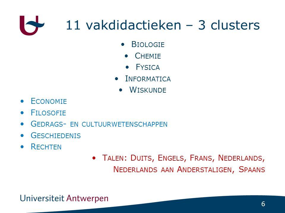 6 11 vakdidactieken – 3 clusters B IOLOGIE C HEMIE F YSICA I NFORMATICA W ISKUNDE E CONOMIE F ILOSOFIE G EDRAGS - EN CULTUURWETENSCHAPPEN G ESCHIEDENI