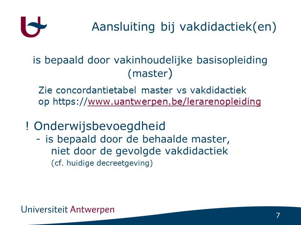 7 Aansluiting bij vakdidactiek(en) is bepaald door vakinhoudelijke basisopleiding (master ) Zie concordantietabel master vs vakdidactiek op https://ww