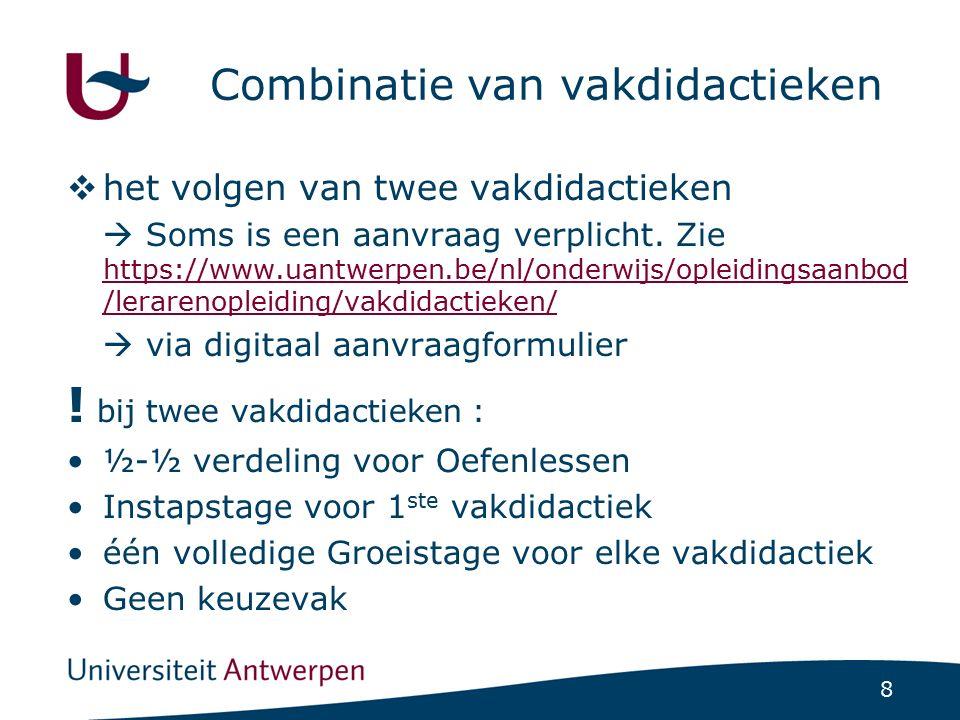 8 Combinatie van vakdidactieken  het volgen van twee vakdidactieken  Soms is een aanvraag verplicht. Zie https://www.uantwerpen.be/nl/onderwijs/ople
