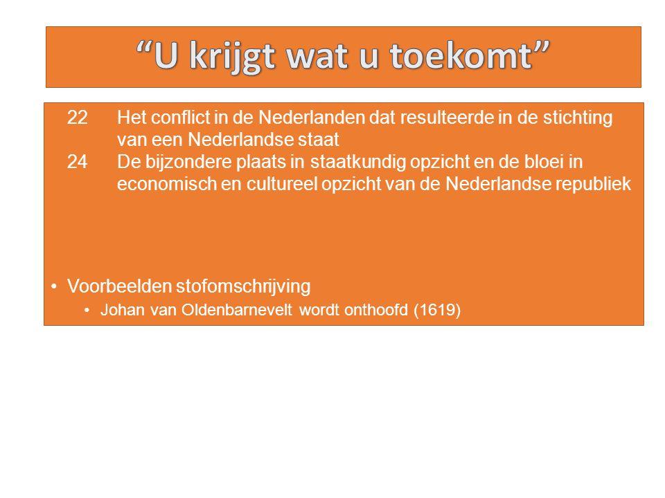 22 Het conflict in de Nederlanden dat resulteerde in de stichting van een Nederlandse staat 24 De bijzondere plaats in staatkundig opzicht en de bloei in economisch en cultureel opzicht van de Nederlandse republiek Voorbeelden stofomschrijving Johan van Oldenbarnevelt wordt onthoofd (1619)