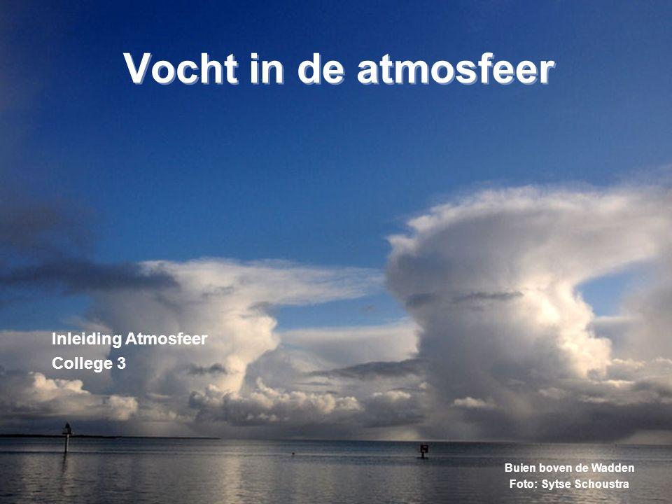 1 Inleiding Atmosfeer College 3 Vocht in de atmosfeer Buien boven de Wadden Foto: Sytse Schoustra