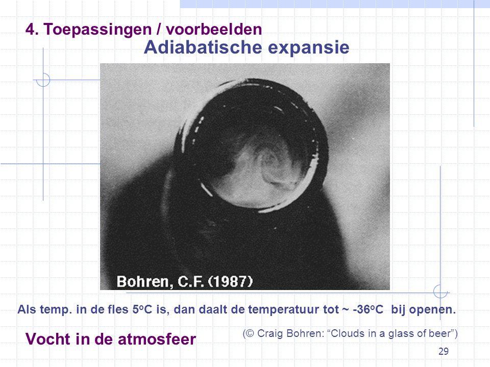 29 Vocht in de atmosfeer Adiabatische expansie 4. Toepassingen / voorbeelden Als temp. in de fles 5 o C is, dan daalt de temperatuur tot ~ -36 o C bij