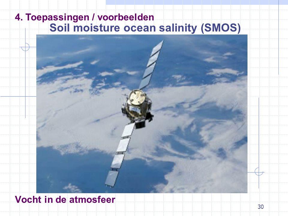 30 Vocht in de atmosfeer Soil moisture ocean salinity (SMOS) 4. Toepassingen / voorbeelden