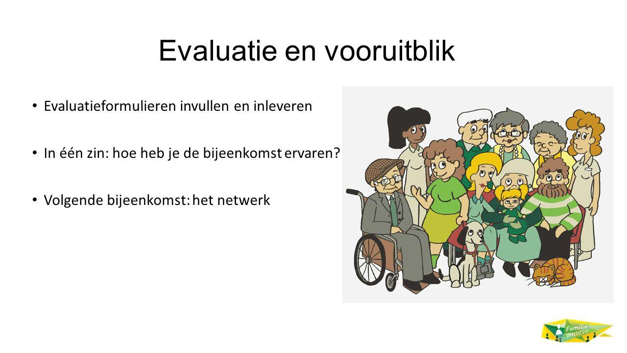 Evaluatie en vooruitblik Evaluatieformulieren invullen en inleveren In één zin: hoe heb je de bijeenkomst ervaren.