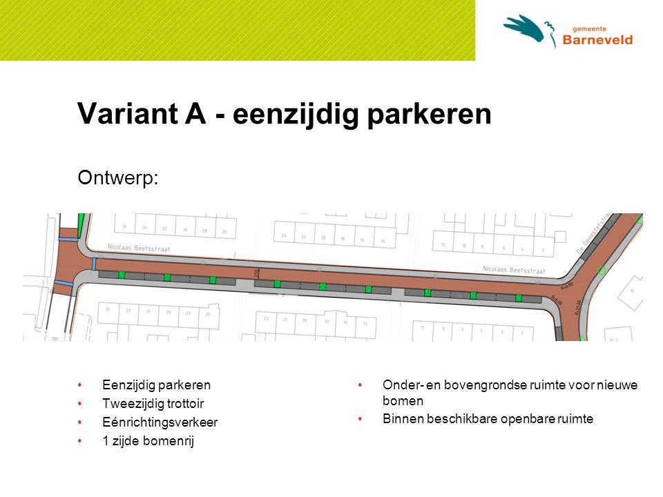 Variant A - eenzijdig parkeren Ontwerp: Eenzijdig parkeren Tweezijdig trottoir Eénrichtingsverkeer 1 zijde bomenrij Onder- en bovengrondse ruimte voor