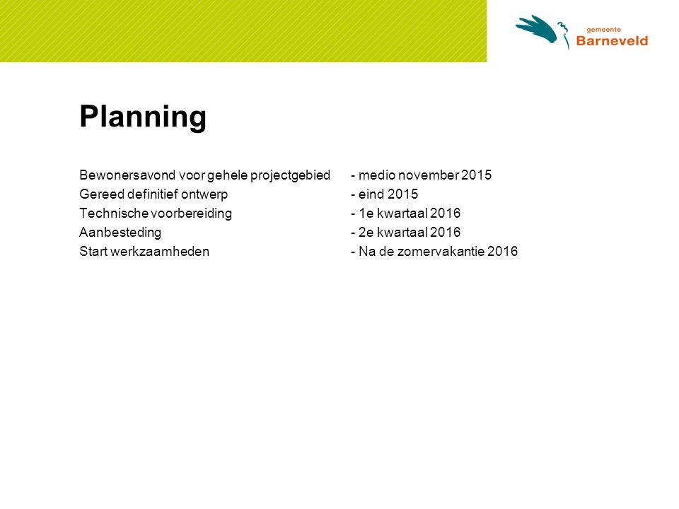 Planning Bewonersavond voor gehele projectgebied- medio november 2015 Gereed definitief ontwerp- eind 2015 Technische voorbereiding- 1e kwartaal 2016