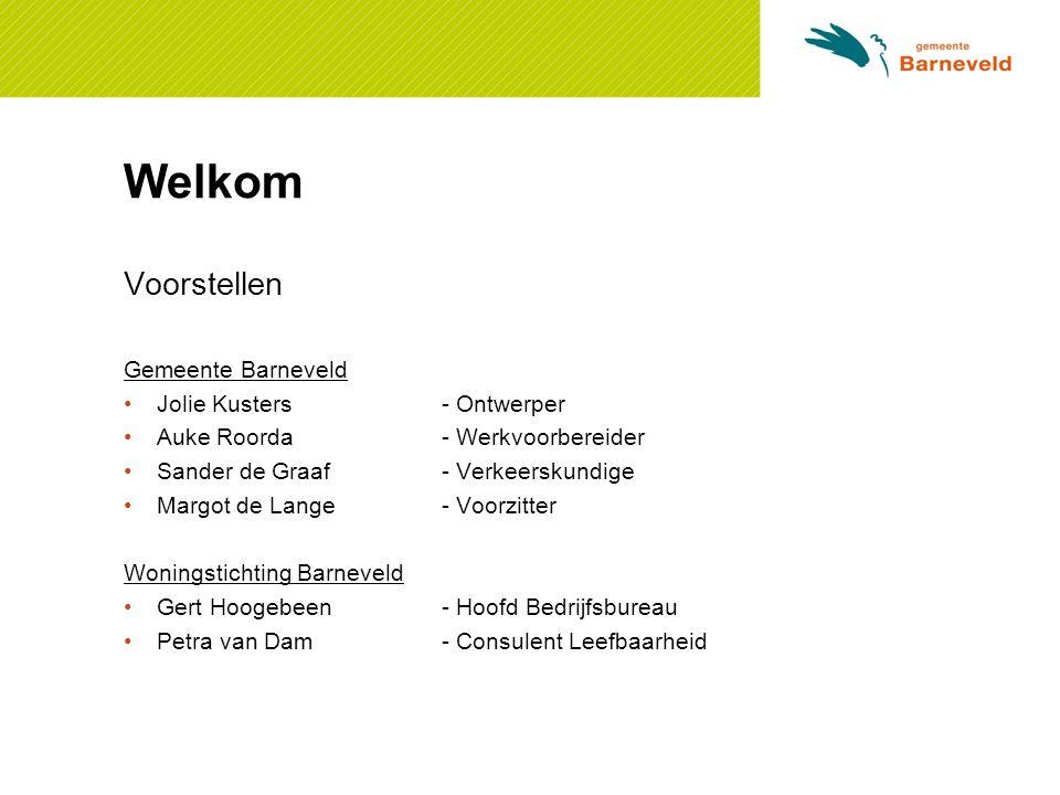 Welkom Voorstellen Gemeente Barneveld Jolie Kusters- Ontwerper Auke Roorda- Werkvoorbereider Sander de Graaf- Verkeerskundige Margot de Lange- Voorzit