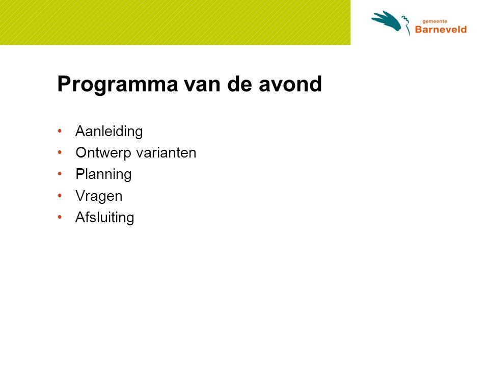 Programma van de avond Aanleiding Ontwerp varianten Planning Vragen Afsluiting