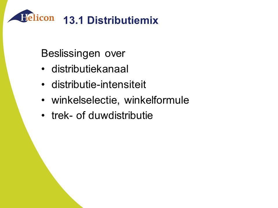 13.1 Distributiemix Beslissingen over distributiekanaal distributie-intensiteit winkelselectie, winkelformule trek- of duwdistributie