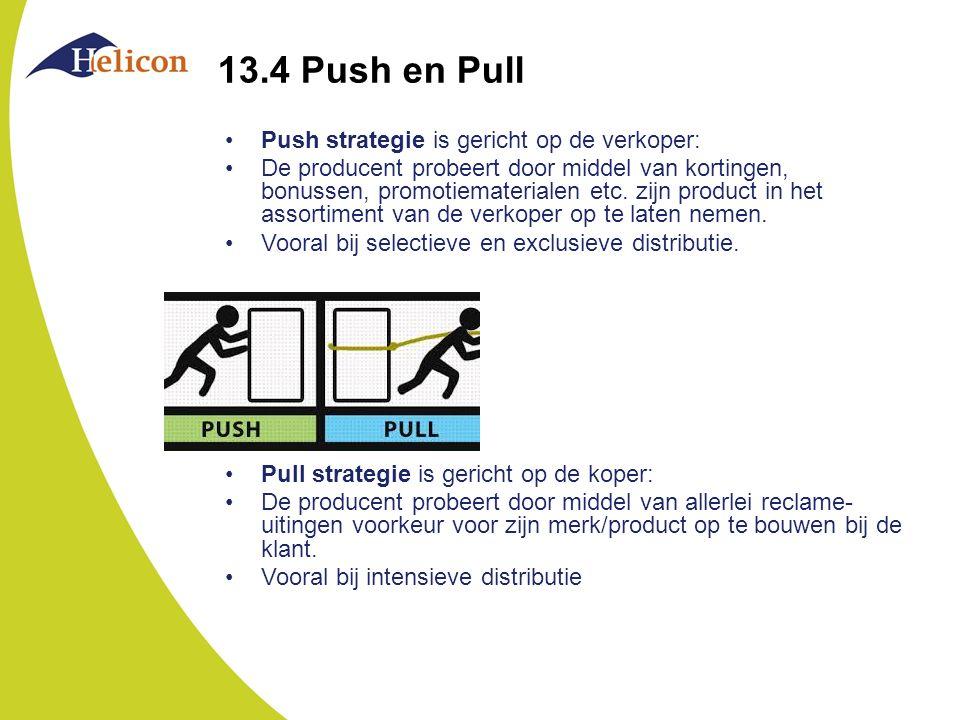 13.4 Push en Pull Push strategie is gericht op de verkoper: De producent probeert door middel van kortingen, bonussen, promotiematerialen etc. zijn pr