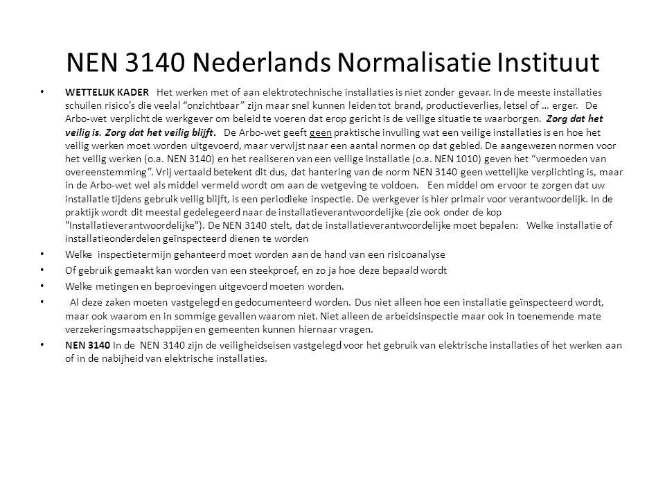 NEN 3140 Nederlands Normalisatie Instituut WETTELIJK KADER Het werken met of aan elektrotechnische installaties is niet zonder gevaar. In de meeste in
