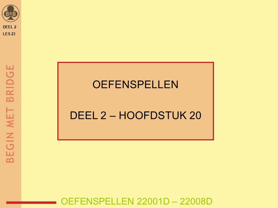 OEFENSPELLEN DEEL 2 – HOOFDSTUK 20 OEFENSPELLEN 22001D – 22008D DEEL 2 LES 23