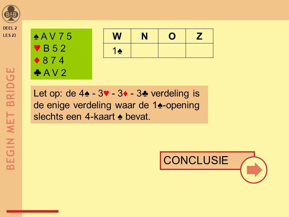 ♠ A V 7 5 ♥ B 5 2 ♦ 8 7 4 ♣ A V 2 WNOZ 1♠ Let op: de 4♠ - 3♥ - 3♦ - 3♣ verdeling is de enige verdeling waar de 1♠-opening slechts een 4-kaart ♠ bevat.