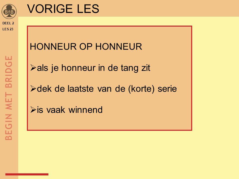 DEEL 2 LES 23 VORIGE LES HONNEUR OP HONNEUR  als je honneur in de tang zit  dek de laatste van de (korte) serie  is vaak winnend