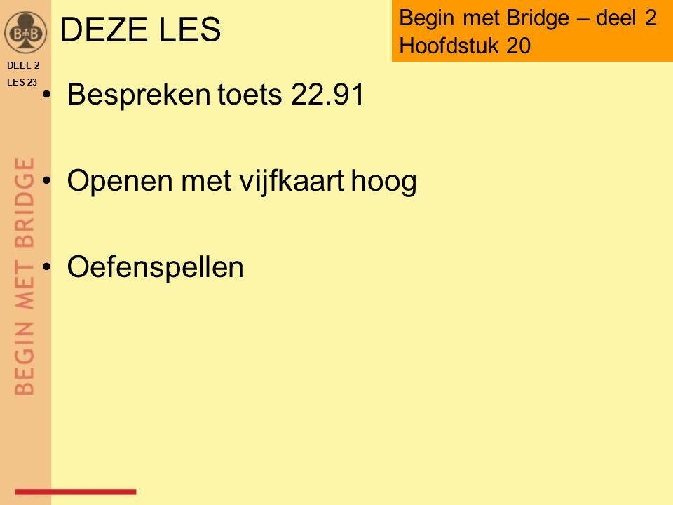 DEZE LES Bespreken toets 22.91 Openen met vijfkaart hoog Oefenspellen DEEL 2 LES 23 Begin met Bridge – deel 2 Hoofdstuk 20