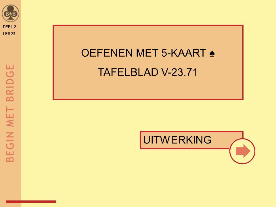 UITWERKING OEFENEN MET 5-KAART ♠ TAFELBLAD V-23.71 DEEL 2 LES 23