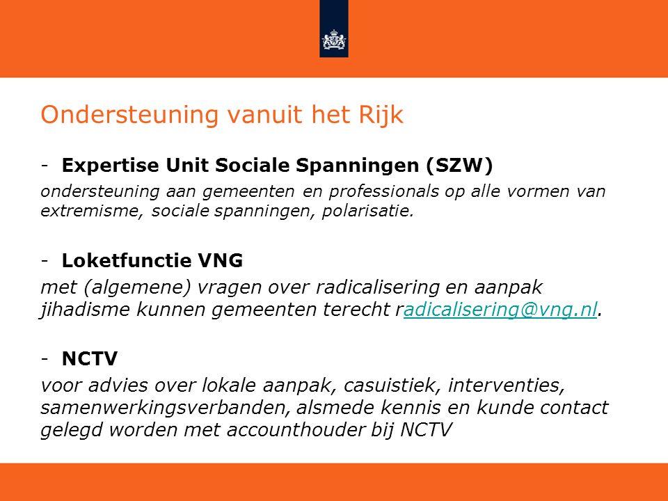 Ondersteuning vanuit het Rijk -Expertise Unit Sociale Spanningen (SZW) ondersteuning aan gemeenten en professionals op alle vormen van extremisme, soc
