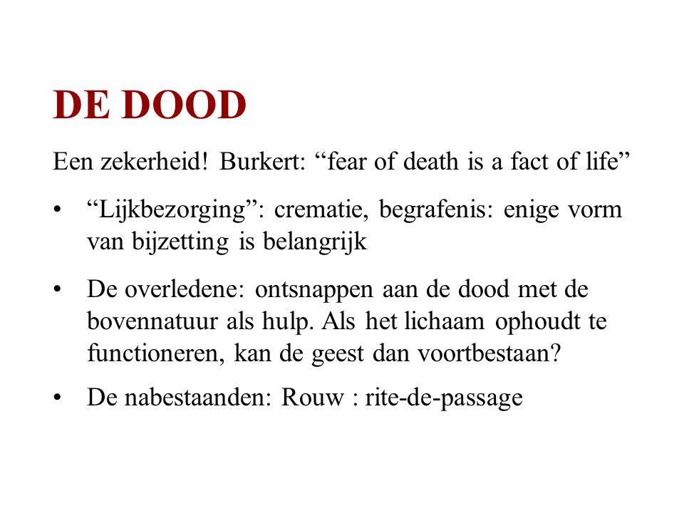 """DE DOOD Een zekerheid! Burkert: """"fear of death is a fact of life"""" """"Lijkbezorging"""": crematie, begrafenis: enige vorm van bijzetting is belangrijk De ov"""