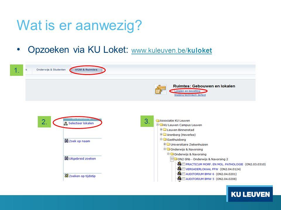 Wat is er aanwezig? Opzoeken via KU Loket: www.kuleuven.be/kuloket www.kuleuven.be/kuloket 1. 2. 3.