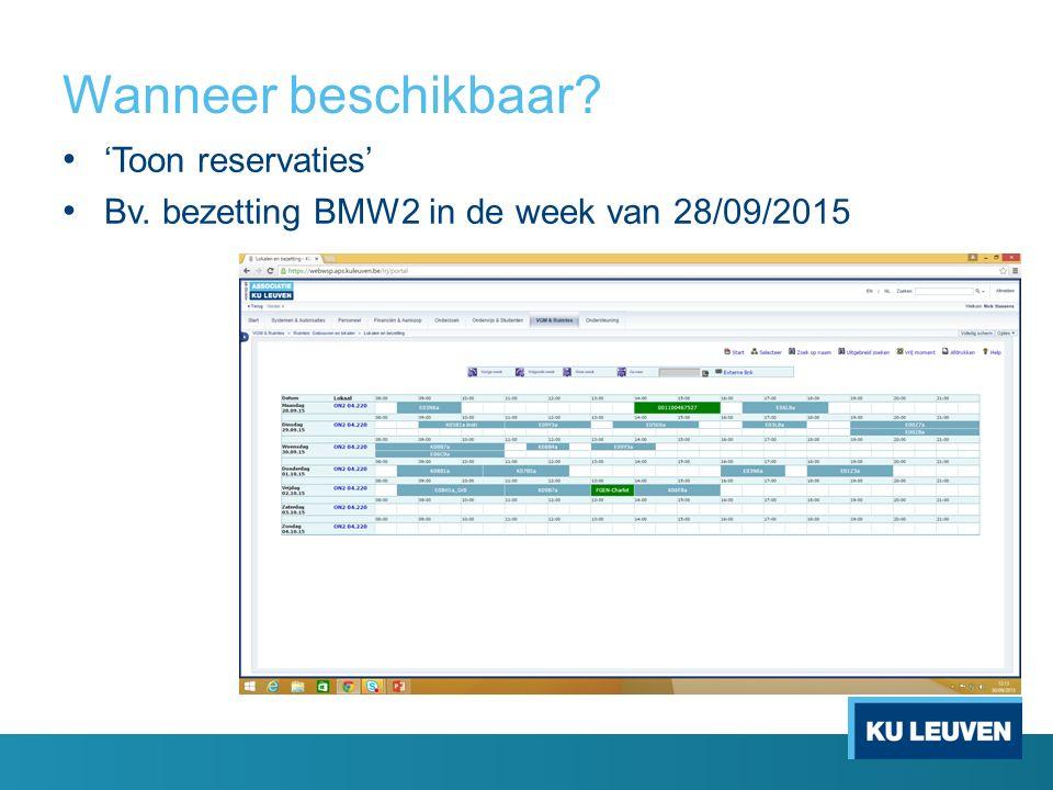 Wanneer beschikbaar? 'Toon reservaties' Bv. bezetting BMW2 in de week van 28/09/2015