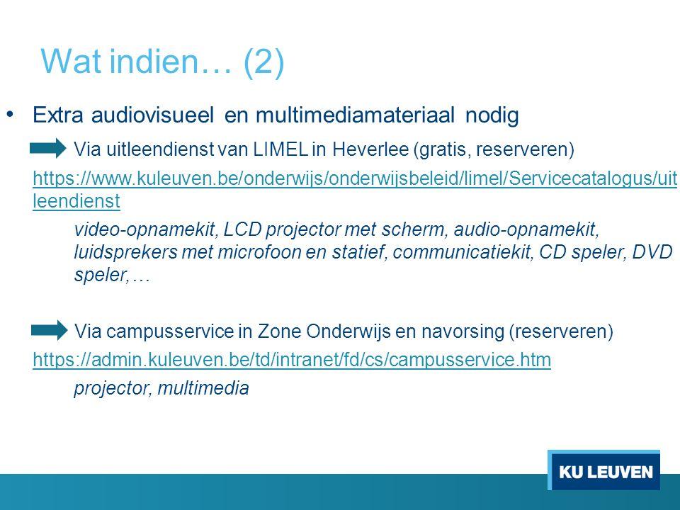 Wat indien… (2) Extra audiovisueel en multimediamateriaal nodig Via uitleendienst van LIMEL in Heverlee (gratis, reserveren) https://www.kuleuven.be/o