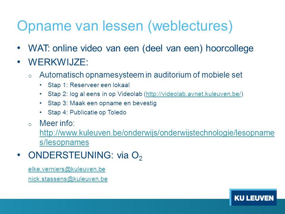 Opname van lessen (weblectures) WAT: online video van een (deel van een) hoorcollege WERKWIJZE: o Automatisch opnamesysteem in auditorium of mobiele s