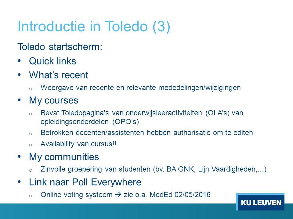 Introductie in Toledo (3) Toledo startscherm: Quick links What's recent o Weergave van recente en relevante mededelingen/wijzigingen My courses o Beva