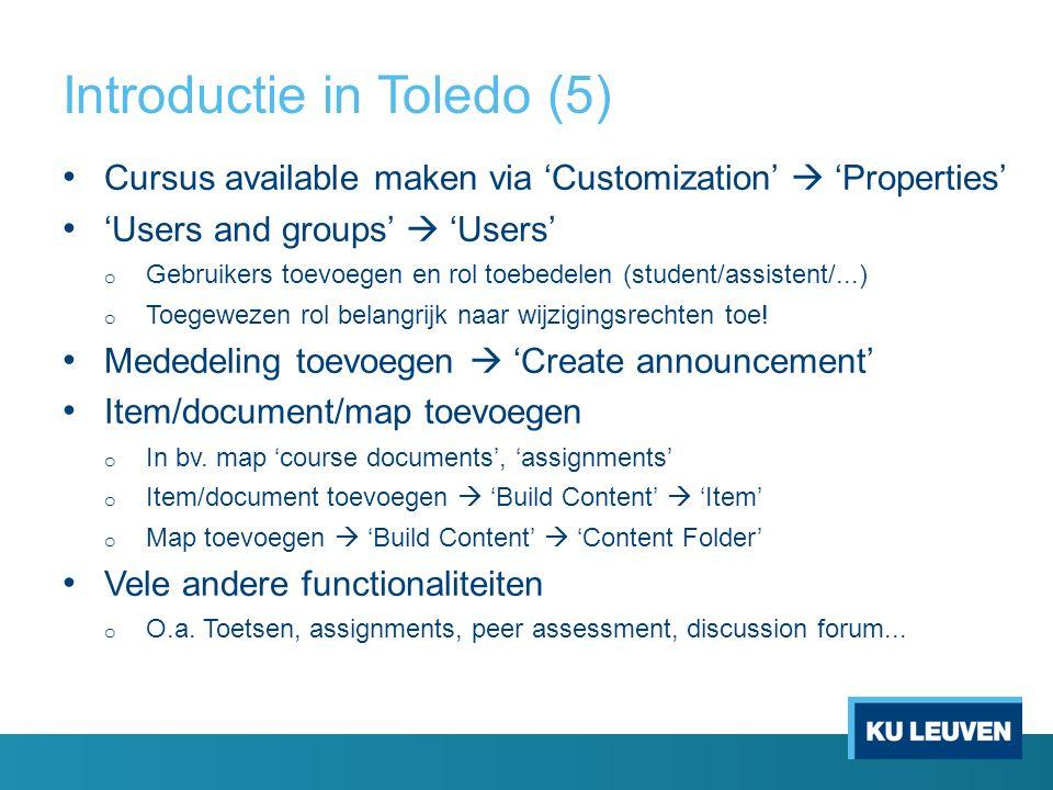 Introductie in Toledo (5) Cursus available maken via 'Customization'  'Properties' 'Users and groups'  'Users' o Gebruikers toevoegen en rol toebede