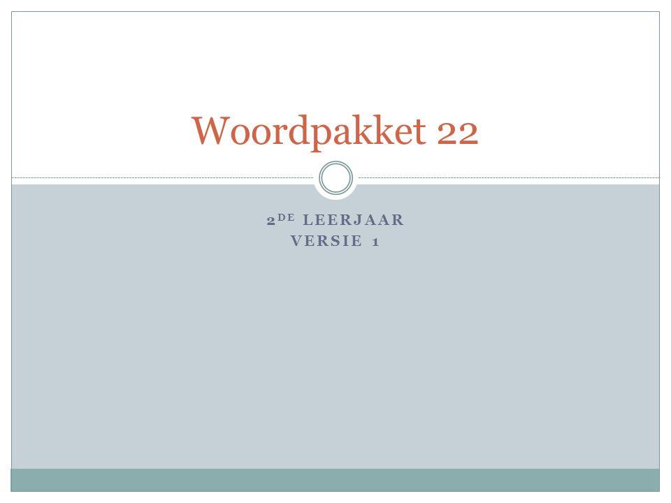 2 DE LEERJAAR VERSIE 1 Woordpakket 22
