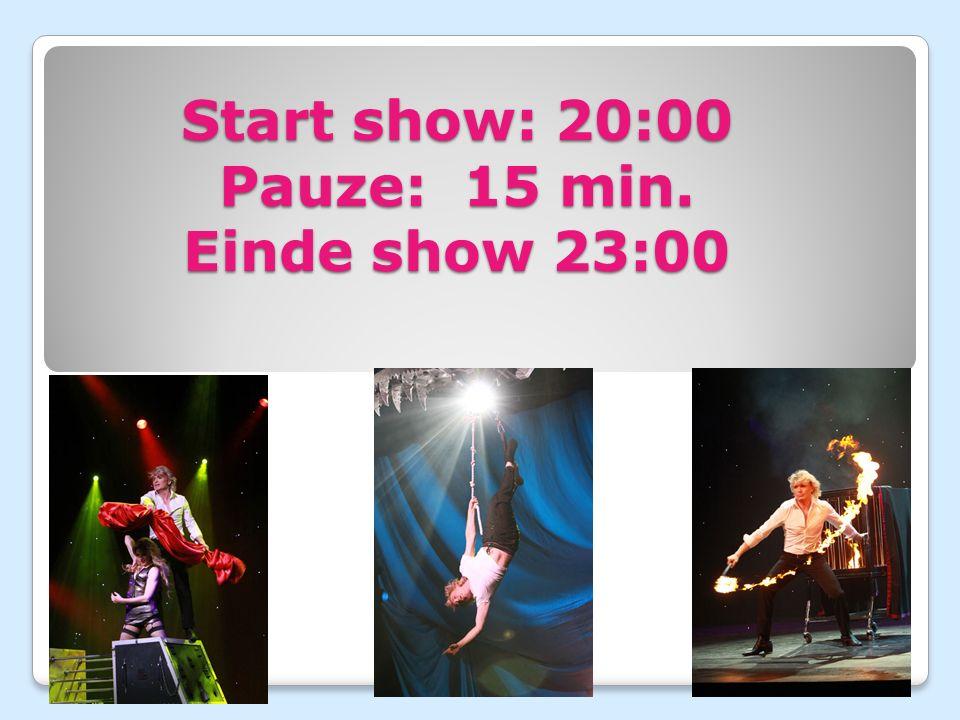 Start show: 20:00 Pauze: 15 min. Einde show 23:00