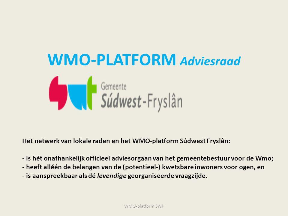 WMO-PLATFORM Adviesraad WMO-platform SWF Het netwerk van lokale raden en het WMO-platform Súdwest Fryslân: - is hét onafhankelijk officieel adviesorga