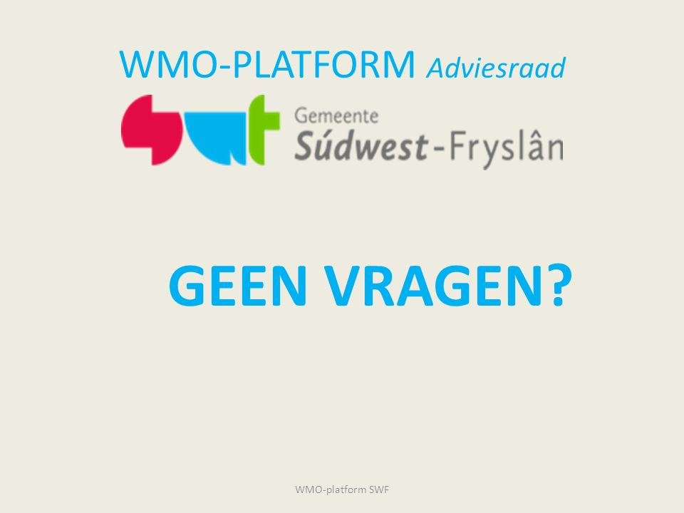 WMO-PLATFORM Adviesraad GEEN VRAGEN? WMO-platform SWF
