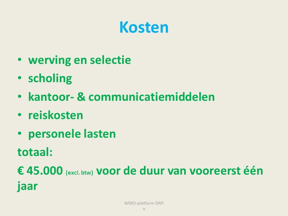 Kosten werving en selectie scholing kantoor- & communicatiemiddelen reiskosten personele lasten totaal: € 45.000 (excl. btw) voor de duur van vooreers