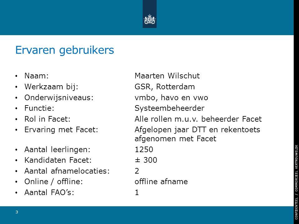 CONFIDENTEEL / COMMERCIEEL VERTROUWELIJK Ervaren gebruikers Naam: Maarten Wilschut Werkzaam bij: GSR, Rotterdam Onderwijsniveaus: vmbo, havo en vwo Functie:Systeembeheerder Rol in Facet:Alle rollen m.u.v.