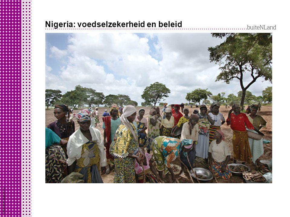 Nigeria: voedselzekerheid en beleid Regering wil opbrengst van de landbouw vergroten door: modernisering landbouw verbeteren opslag en infrastructuur