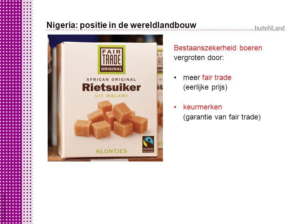 Nigeria: positie in de wereldlandbouw Bestaanszekerheid boeren vergroten door: meer fair trade (eerlijke prijs) keurmerken (garantie van fair trade)